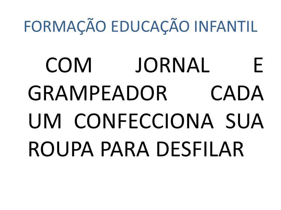 FORMAÇÃO EDUCAÇÃO INFANTIL COM JORNAL E GRAMPEADOR CADA UM CONFECCIONA SUA ROUPA PARA DESFILAR