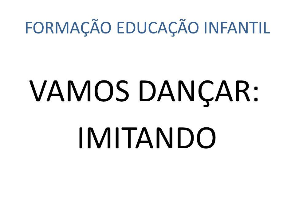 FORMAÇÃO EDUCAÇÃO INFANTIL VAMOS DANÇAR: IMITANDO