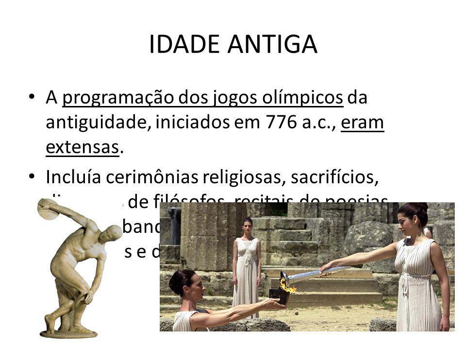 IDADE ANTIGA A programação dos jogos olímpicos da antiguidade, iniciados em 776 a.c., eram extensas.