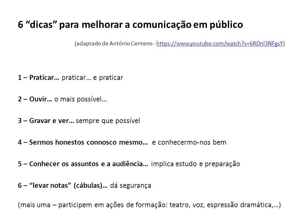 6 dicas para melhorar a comunicação em público (adaptado de António Centeno - https://www.youtube.com/watch?v=6RDnl3NFgsY)https://www.youtube.com/watc