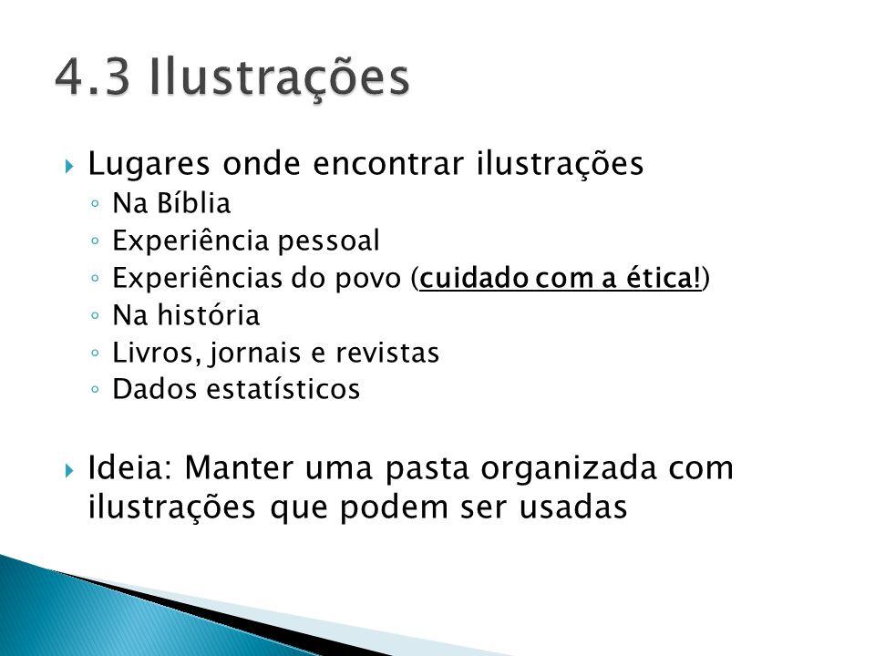 Lugares onde encontrar ilustrações Na Bíblia Experiência pessoal Experiências do povo (cuidado com a ética!) Na história Livros, jornais e revistas Da