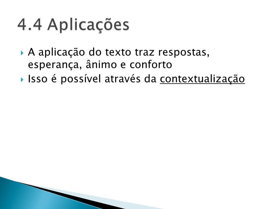 A aplicação do texto traz respostas, esperança, ânimo e conforto Isso é possível através da contextualização