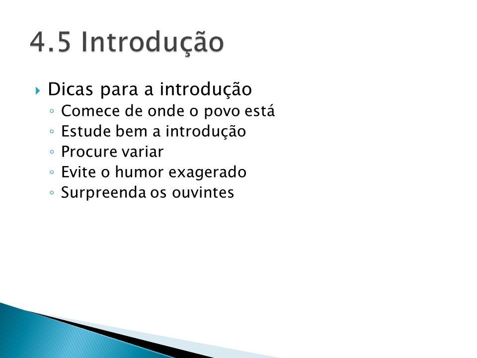 Dicas para a introdução Comece de onde o povo está Estude bem a introdução Procure variar Evite o humor exagerado Surpreenda os ouvintes