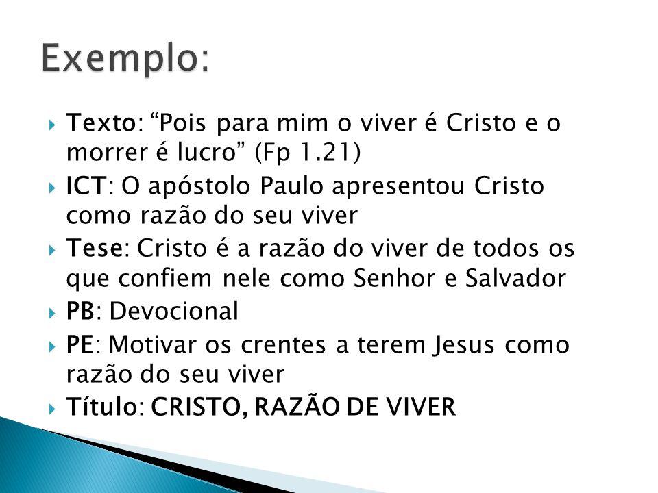 Texto: Pois para mim o viver é Cristo e o morrer é lucro (Fp 1.21) ICT: O apóstolo Paulo apresentou Cristo como razão do seu viver Tese: Cristo é a ra