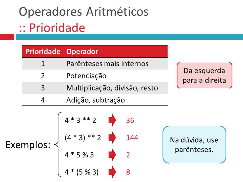 Operadores Aritméticos :: Prioridade PrioridadeOperador 1Parênteses mais internos 2Potenciação 3Multiplicação, divisão, resto 4Adição, subtração Exemp
