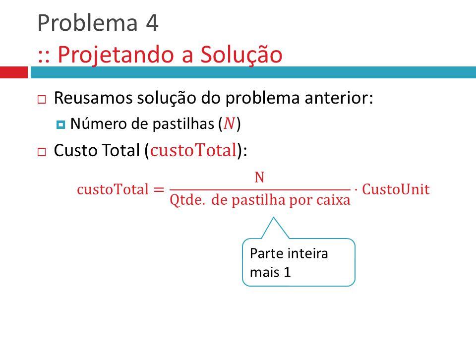 Problema 4 :: Projetando a Solução Parte inteira mais 1