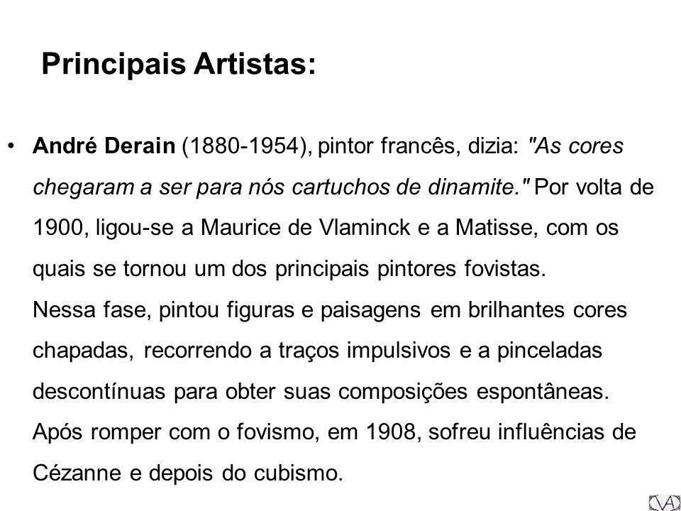 Principais Artistas: André Derain (1880-1954), pintor francês, dizia: