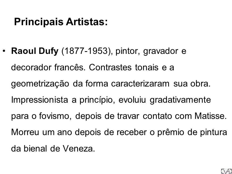 Principais Artistas: Raoul Dufy (1877-1953), pintor, gravador e decorador francês. Contrastes tonais e a geometrização da forma caracterizaram sua obr