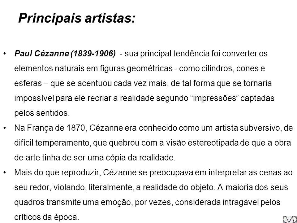 Principais artistas: Paul Cézanne (1839-1906) - sua principal tendência foi converter os elementos naturais em figuras geométricas - como cilindros, c