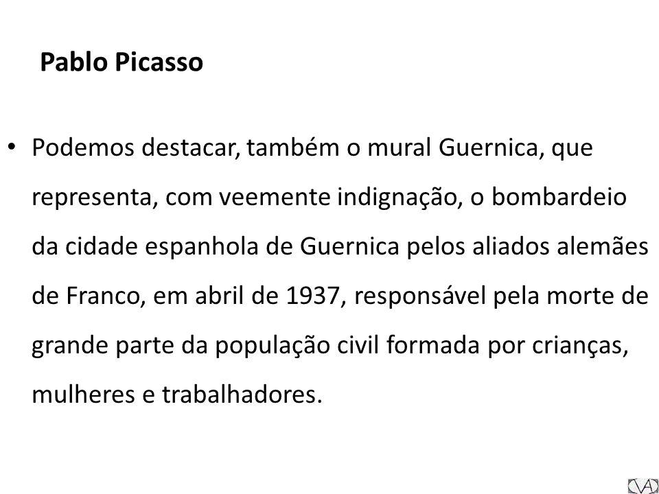 Pablo Picasso Podemos destacar, também o mural Guernica, que representa, com veemente indignação, o bombardeio da cidade espanhola de Guernica pelos aliados alemães de Franco, em abril de 1937, responsável pela morte de grande parte da população civil formada por crianças, mulheres e trabalhadores.