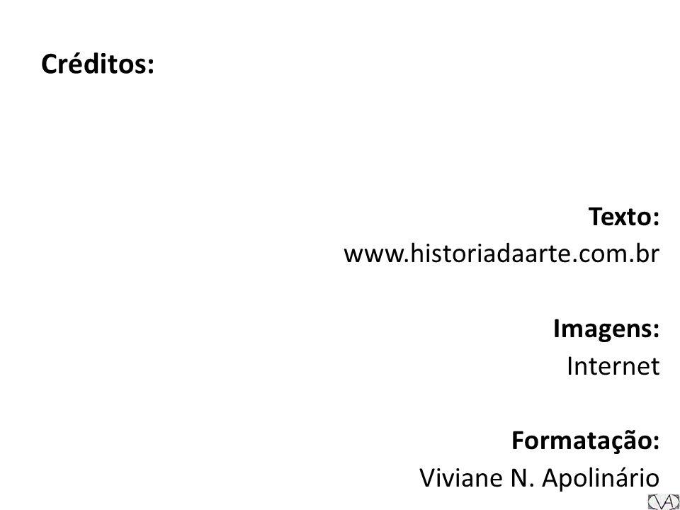 Créditos: Texto: www.historiadaarte.com.br Imagens: Internet Formatação: Viviane N. Apolinário