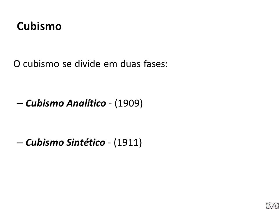 Cubismo O cubismo se divide em duas fases: – Cubismo Analítico - (1909) – Cubismo Sintético - (1911)
