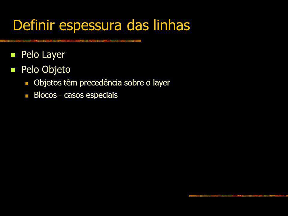 Definir espessura das linhas Pelo Layer Pelo Objeto Objetos têm precedência sobre o layer Blocos - casos especiais