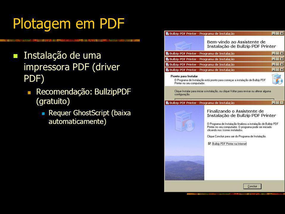 Plotagem em PDF Instalação de uma impressora PDF (driver PDF) Recomendação: BullzipPDF (gratuito) Requer GhostScript (baixa automaticamente)