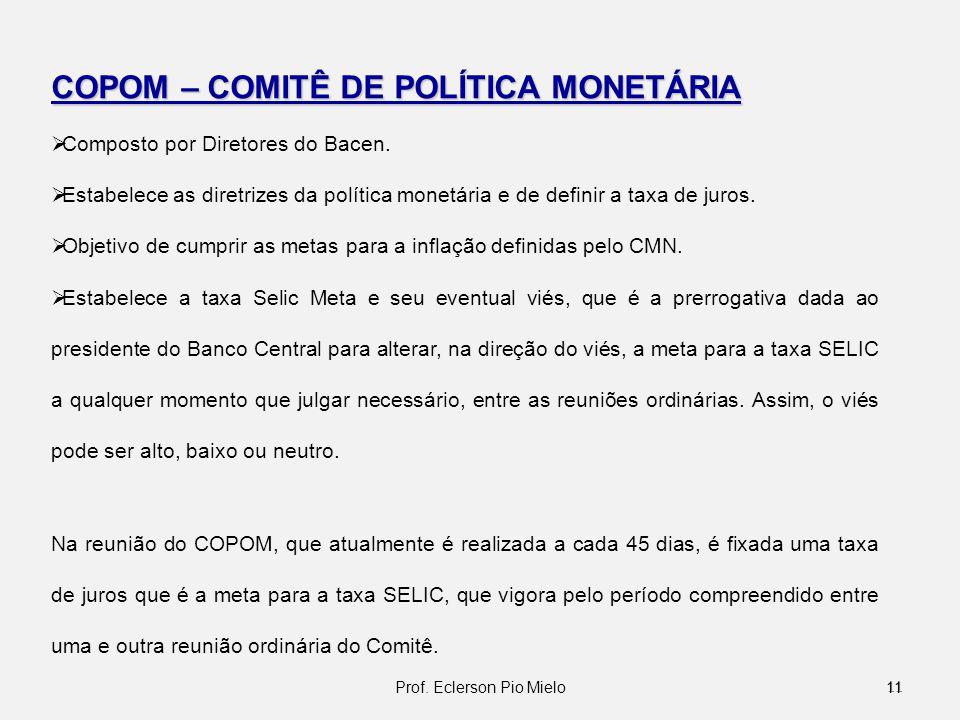 COPOM – COMITÊ DE POLÍTICA MONETÁRIA Composto por Diretores do Bacen. Estabelece as diretrizes da política monetária e de definir a taxa de juros. Obj
