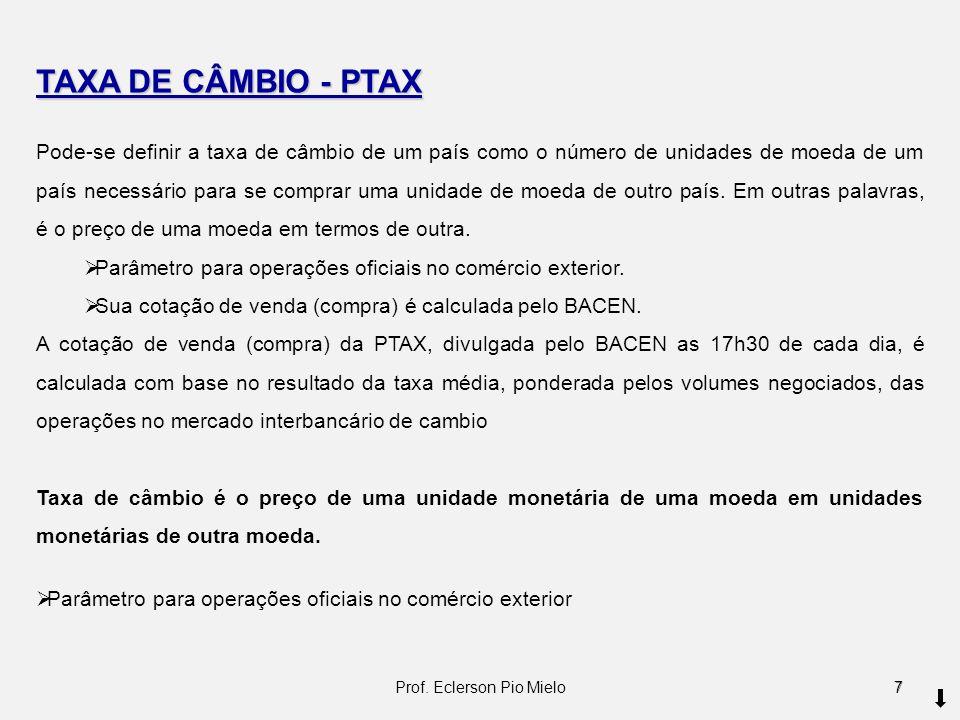 TAXA DE CÂMBIO - PTAX Pode-se definir a taxa de câmbio de um país como o número de unidades de moeda de um país necessário para se comprar uma unidade
