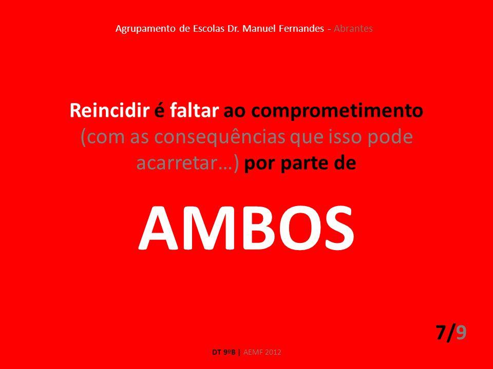 Reincidir é faltar ao comprometimento (com as consequências que isso pode acarretar…) por parte de 7/9 DT 9ºB | AEMF 2012 Agrupamento de Escolas Dr. M