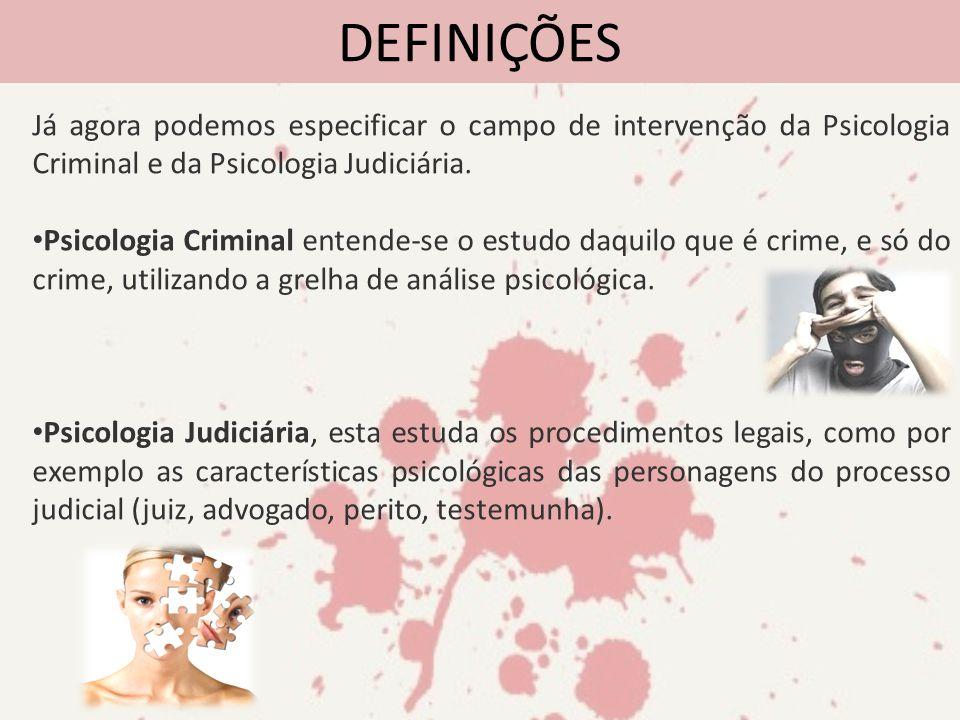 Já agora podemos especificar o campo de intervenção da Psicologia Criminal e da Psicologia Judiciária. Psicologia Criminal entende-se o estudo daquilo