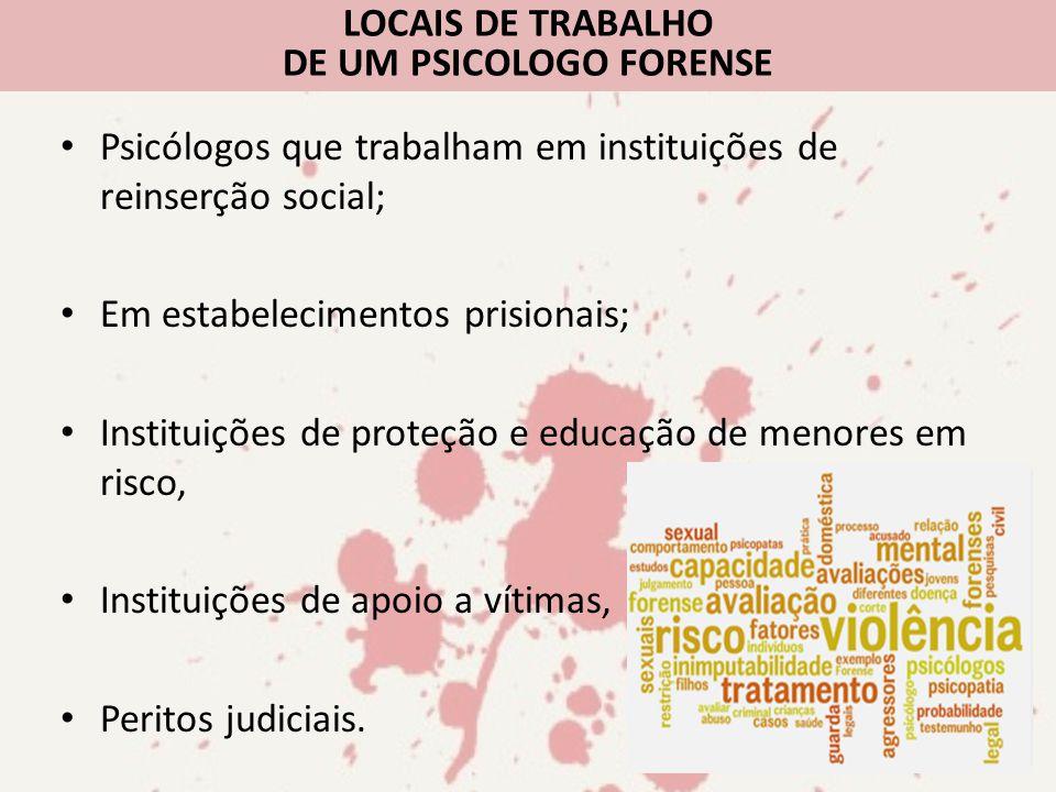 Psicólogos que trabalham em instituições de reinserção social; Em estabelecimentos prisionais; Instituições de proteção e educação de menores em risco