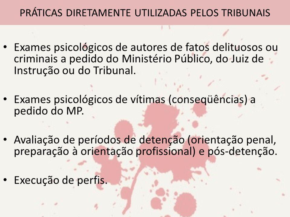 Exames psicológicos de autores de fatos delituosos ou criminais a pedido do Ministério Público, do Juiz de Instrução ou do Tribunal. Exames psicológic