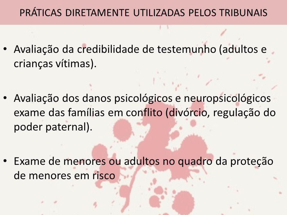 Avaliação da credibilidade de testemunho (adultos e crianças vítimas). Avaliação dos danos psicológicos e neuropsicológicos exame das famílias em conf
