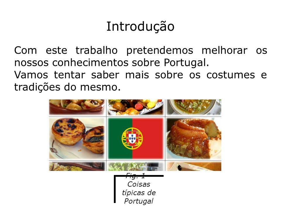 Introdução Com este trabalho pretendemos melhorar os nossos conhecimentos sobre Portugal. Vamos tentar saber mais sobre os costumes e tradições do mes