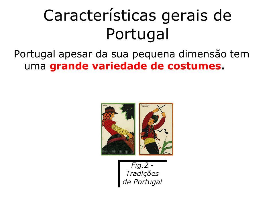 Características gerais de Portugal Portugal apesar da sua pequena dimensão tem uma grande variedade de costumes. Fig.2 - Tradições de Portugal