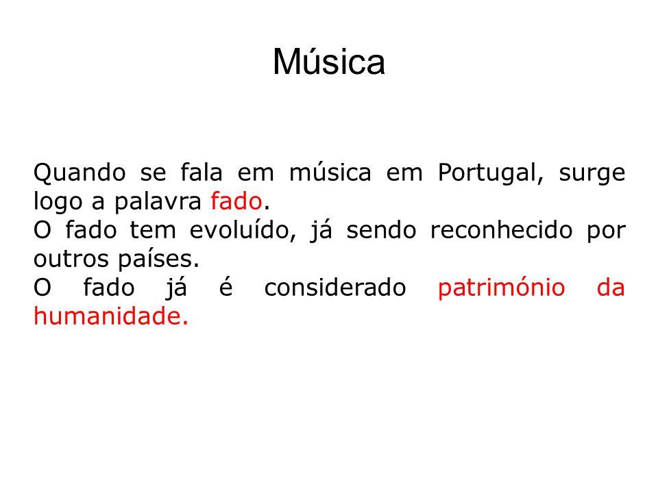 Música Quando se fala em música em Portugal, surge logo a palavra fado. O fado tem evoluído, já sendo reconhecido por outros países. O fado já é consi