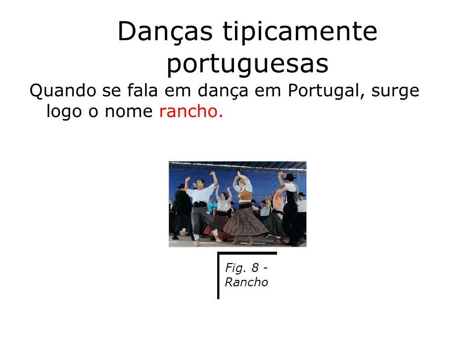 Danças tipicamente portuguesas Quando se fala em dança em Portugal, surge logo o nome rancho. Fig. 8 - Rancho