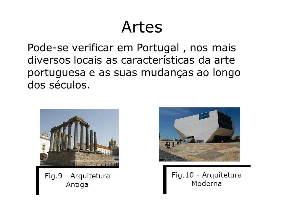 Artes Pode-se verificar em Portugal, nos mais diversos locais as características da arte portuguesa e as suas mudanças ao longo dos séculos. Fig.9 - A