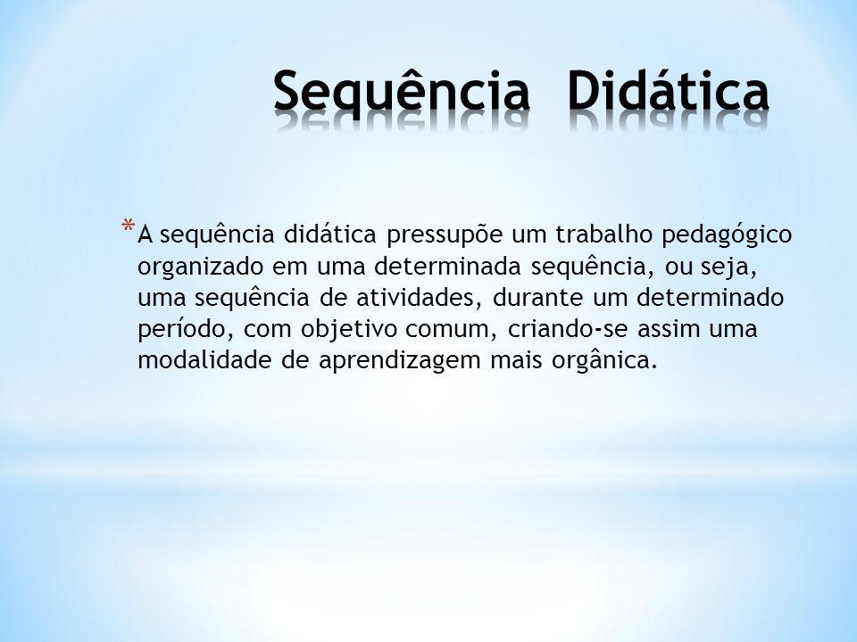 * A sequência didática pressupõe um trabalho pedagógico organizado em uma determinada sequência, ou seja, uma sequência de atividades, durante um dete