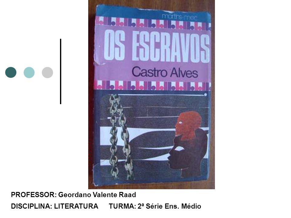 PROFESSOR: Geordano Valente Raad DISCIPLINA: LITERATURA TURMA: 2ª Série Ens. Médio