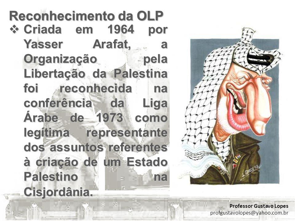 Reconhecimento da OLP Criada em 1964 por Yasser Arafat, a Organização pela Libertação da Palestina foi reconhecida na conferência da Liga Árabe de 197