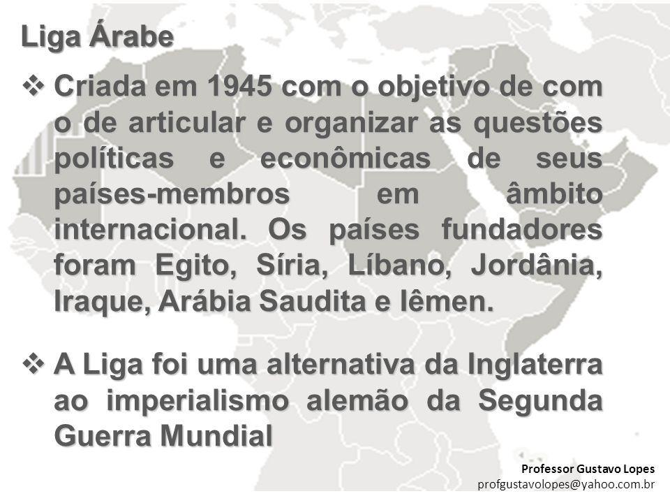 Liga Árabe Criada em 1945 com o objetivo de com o de articular e organizar as questões políticas e econômicas de seus países-membros em âmbito interna