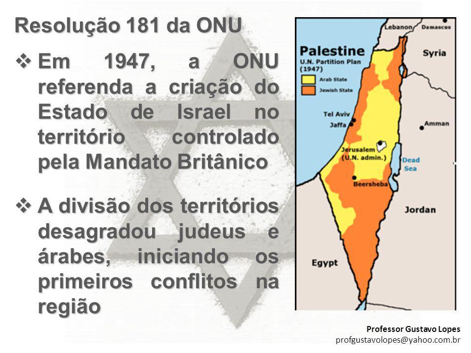 Resolução 181 da ONU Em 1947, a ONU referenda a criação do Estado de Israel no território controlado pela Mandato Britânico Em 1947, a ONU referenda a