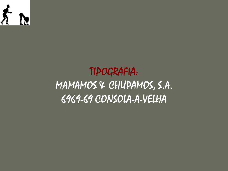 TIPOGRAFIA: MAMAMOS & CHUPAMOS, S.A. 6969-69 CONSOLA-A-VELHA