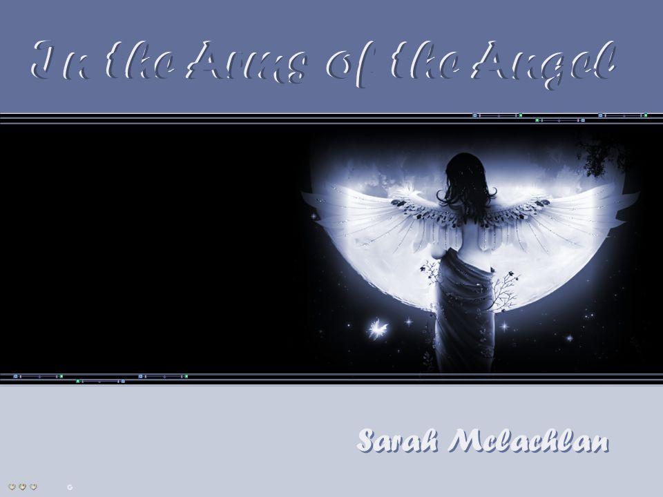 Sarah Mclachlan Sarah Mclachlan In the Arms of the Angel In the Arms of the Angel Este PPS não tem senha de segurança, para que você possa estudar as animações e formatações.