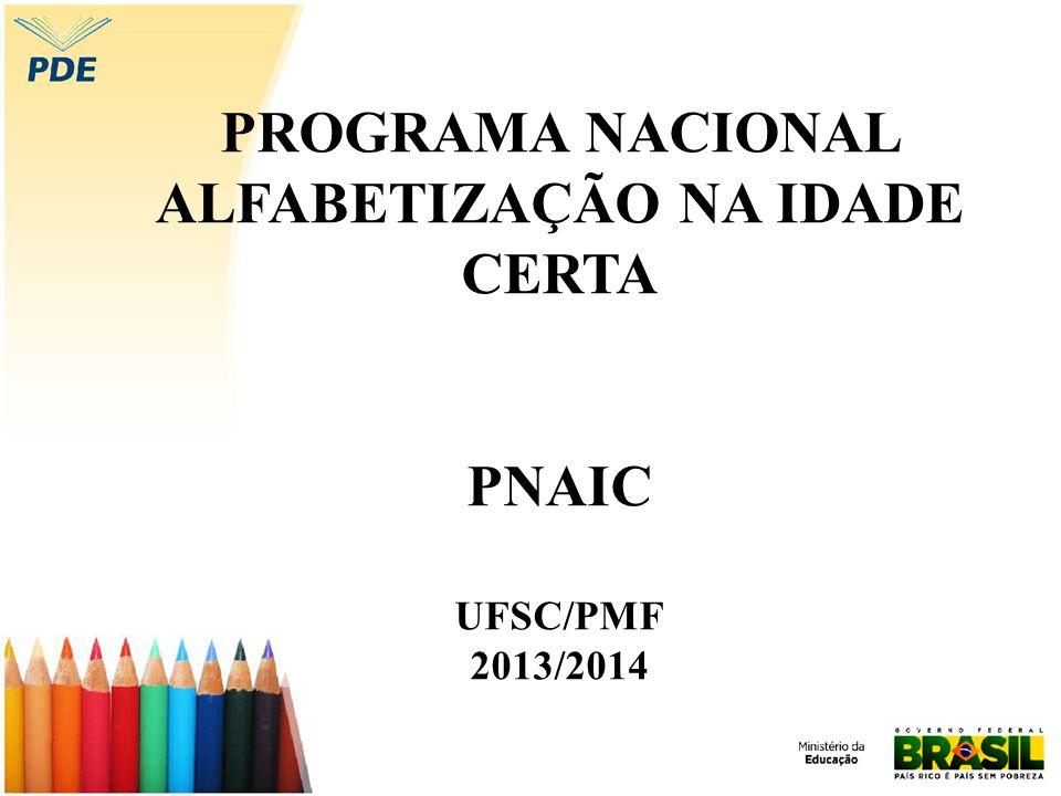 PROGRAMA NACIONAL ALFABETIZAÇÃO NA IDADE CERTA PNAIC UFSC/PMF 2013/2014