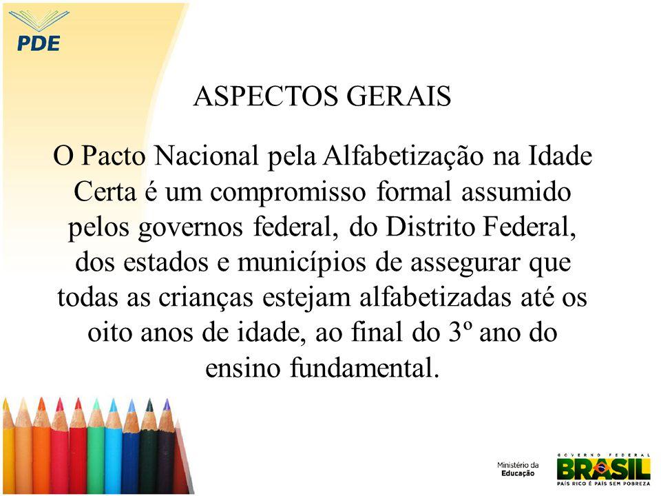 ASPECTOS GERAIS O Pacto Nacional pela Alfabetização na Idade Certa é um compromisso formal assumido pelos governos federal, do Distrito Federal, dos e