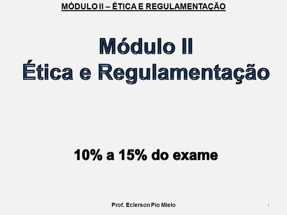 MÓDULO II – ÉTICA E REGULAMENTAÇÃO 1 Prof. Eclerson Pio Mielo