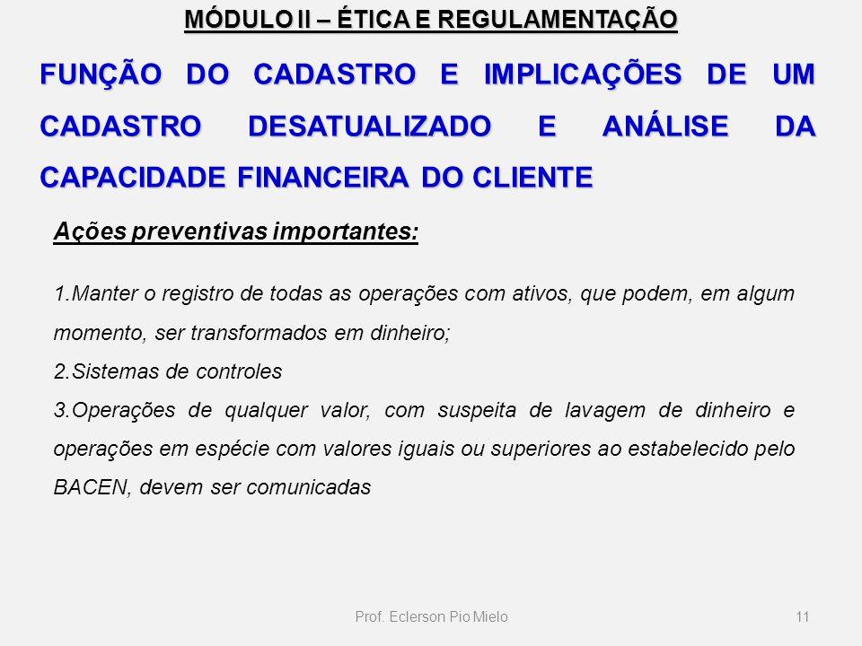 MÓDULO II – ÉTICA E REGULAMENTAÇÃO Ações preventivas importantes: 1.Manter o registro de todas as operações com ativos, que podem, em algum momento, s