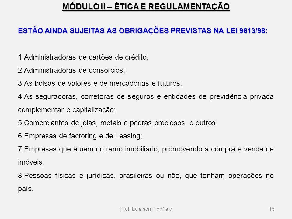 MÓDULO II – ÉTICA E REGULAMENTAÇÃO ESTÃO AINDA SUJEITAS AS OBRIGAÇÕES PREVISTAS NA LEI 9613/98: 1.Administradoras de cartões de crédito; 2.Administrad