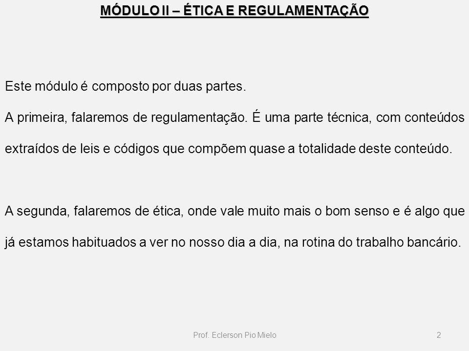 MÓDULO II – ÉTICA E REGULAMENTAÇÃO 2Prof. Eclerson Pio Mielo Este módulo é composto por duas partes. A primeira, falaremos de regulamentação. É uma pa