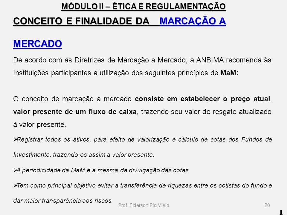 MÓDULO II – ÉTICA E REGULAMENTAÇÃO CONCEITO E FINALIDADE DA MARCAÇÃO A MERCADO De acordo com as Diretrizes de Marcação a Mercado, a ANBIMA recomenda à