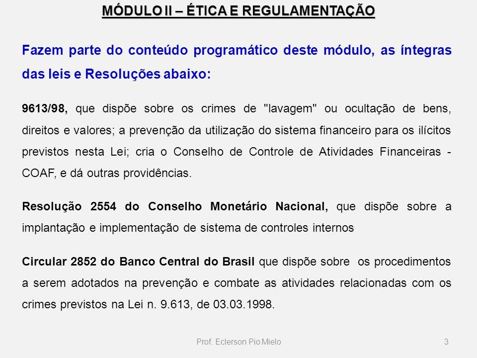 MÓDULO II – ÉTICA E REGULAMENTAÇÃO Fazem parte do conteúdo programático deste módulo, as íntegras das leis e Resoluções abaixo: 9613/98, que dispõe so