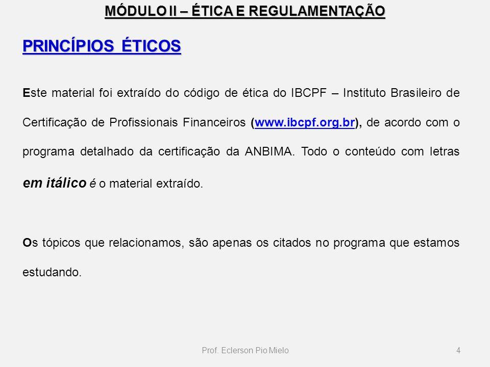 MÓDULO II – ÉTICA E REGULAMENTAÇÃO PRINCÍPIOS ÉTICOS Este material foi extraído do código de ética do IBCPF – Instituto Brasileiro de Certificação de