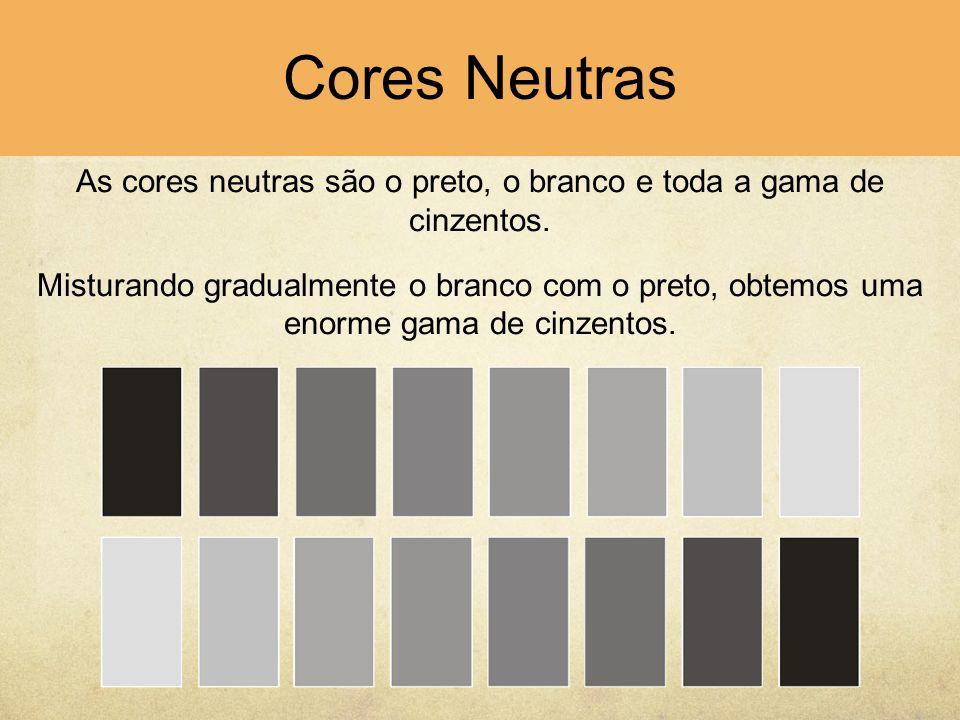 Cores Neutras As cores neutras são o preto, o branco e toda a gama de cinzentos. Misturando gradualmente o branco com o preto, obtemos uma enorme gama