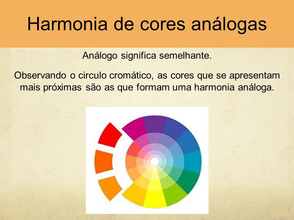 Harmonia de cores análogas Análogo significa semelhante. Observando o circulo cromático, as cores que se apresentam mais próximas são as que formam um