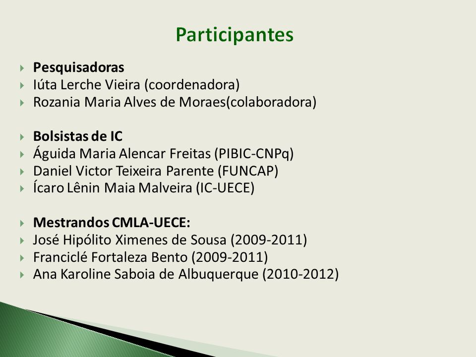 Pesquisadoras Iúta Lerche Vieira (coordenadora) Rozania Maria Alves de Moraes(colaboradora) Bolsistas de IC Águida Maria Alencar Freitas (PIBIC-CNPq)