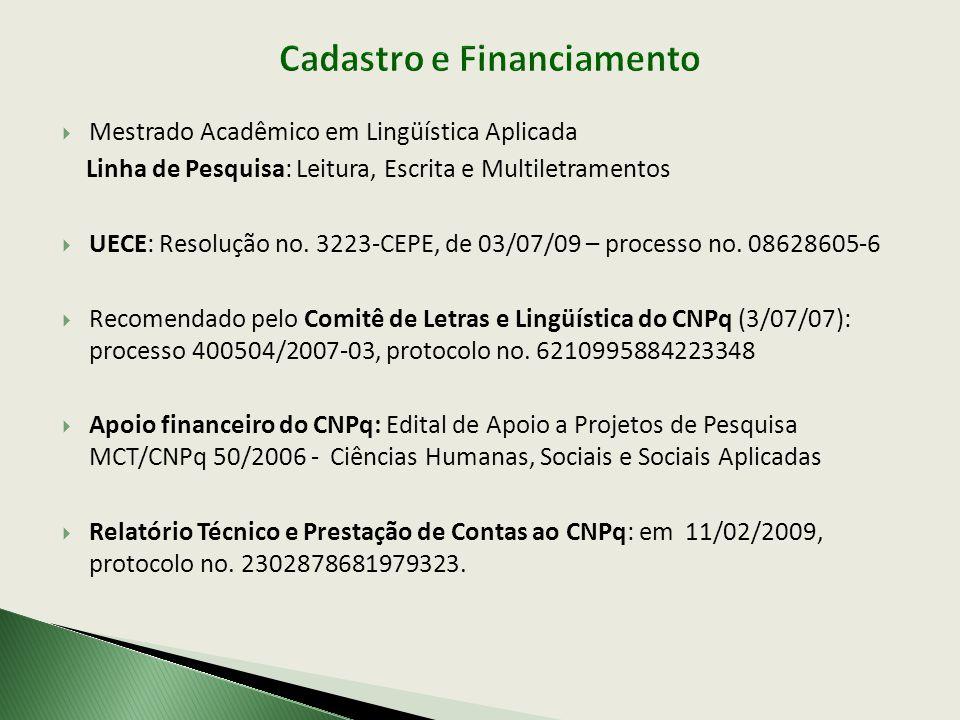 Mestrado Acadêmico em Lingüística Aplicada Linha de Pesquisa: Leitura, Escrita e Multiletramentos UECE: Resolução no. 3223-CEPE, de 03/07/09 – process